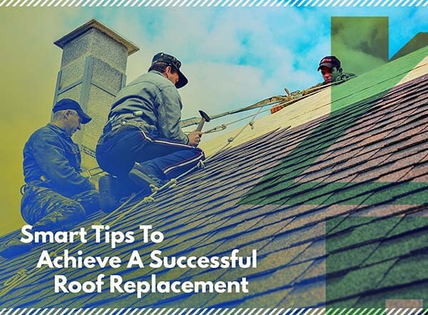 Smart Tips To Achieve A Successful Roof Replacement
